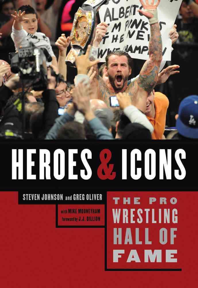 The Pro Wrestling Hall of Fame By Johnson, Steven/ Oliver, Greg/ Mooneyham, Mike/ Dillon, J. J.